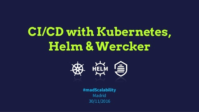 CI/CD with Kubernetes, Helm & Wercker #madScalability