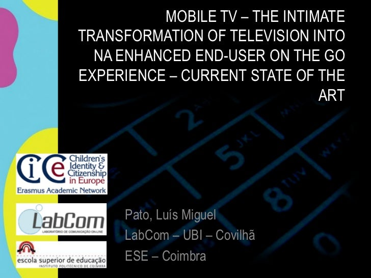 MOBILE TV – THE INTIMATETRANSFORMATION OF TELEVISION INTO  NA ENHANCED END-USER ON THE GOEXPERIENCE – CURRENT STATE OF THE...