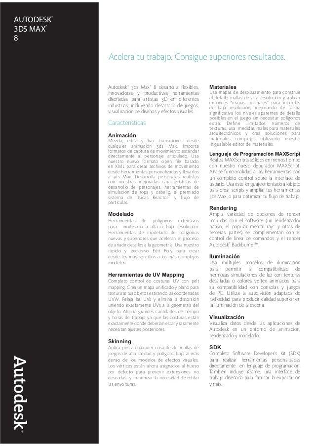 ~ AUTODESK ® 3DS MAX ® 8 Acelera tu trabajo. Consigue superiores resultados. Autodesk® 3ds Max® 8 desarrolla flexibles, in...