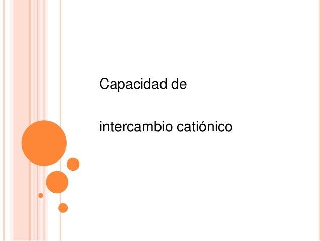Capacidad deintercambio catiónico