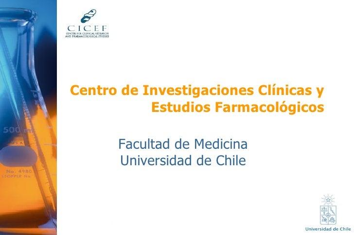Centro de Investigaciones Clínicas y Estudios Farmacológicos Facultad de Medicina Universidad de Chile