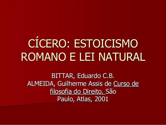 CÍCERO: ESTOICISMO ROMANO E LEI NATURAL BITTAR, Eduardo C.B. ALMEIDA, Guilherme Assis de Curso de filosofia do Direito. Sã...