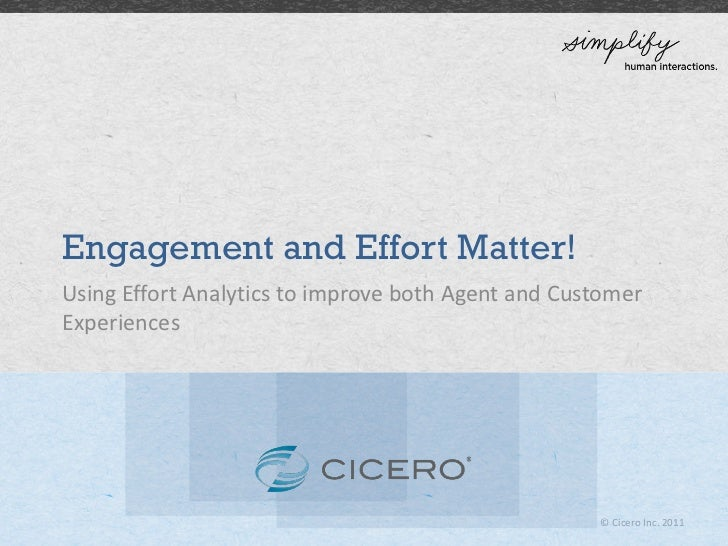 Engagement and Effort Matter!Using Effort Analytics to improve both Agent and CustomerExperiences                         ...