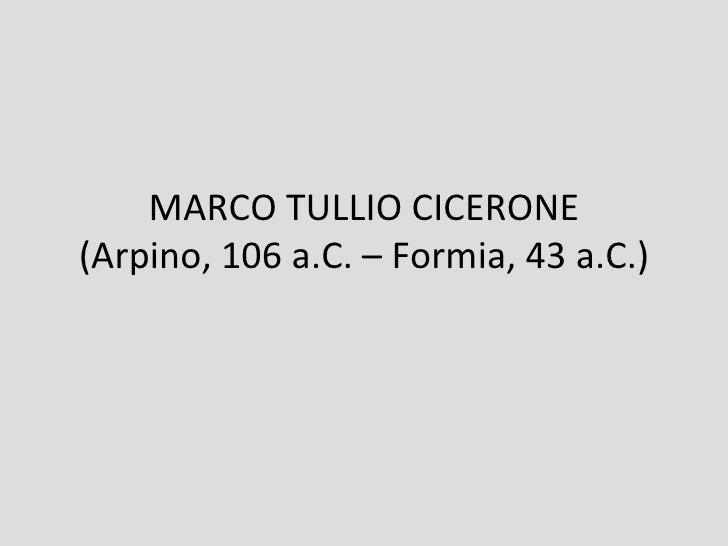MARCO TULLIO CICERONE(Arpino, 106 a.C. – Formia, 43 a.C.)