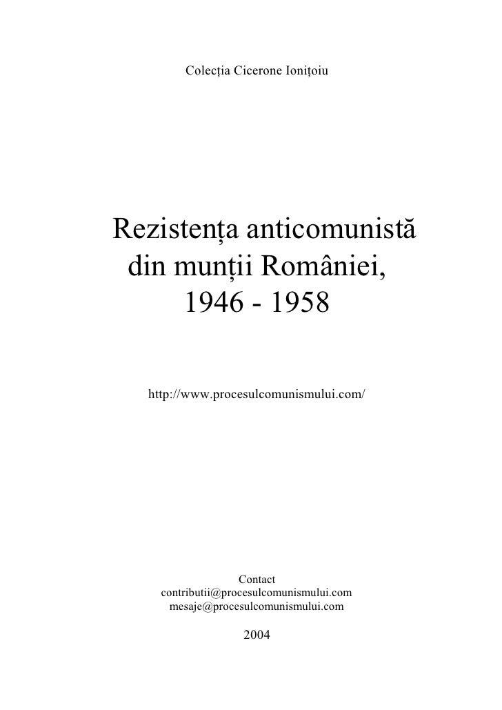 Colec]ia Cicerone Ioni]oiu     Rezistenţa anticomunistă  din munţii României,      1946 - 1958    http://www.procesulcomun...