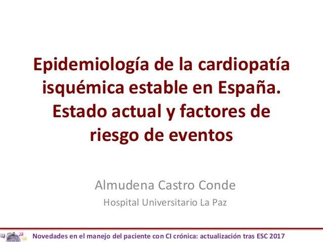 Novedades en el manejo del paciente con CI crónica: actualización tras ESC 2017 Epidemiología de la cardiopatía isquémica ...