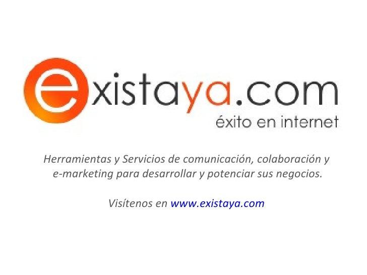 Herramientas y Servicios de comunicación, colaboración y  e-marketing para desarrollar y potenciar sus negocios. Visítenos...