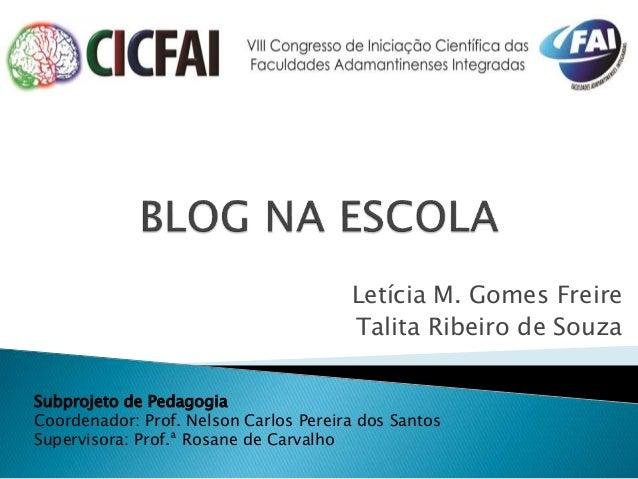 Letícia M. Gomes Freire  Talita Ribeiro de Souza  Subprojeto de Pedagogia  Coordenador: Prof. Nelson Carlos Pereira dos Sa...