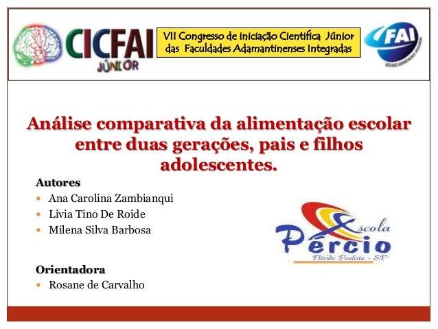 VII Congresso de iniciação Cientifica Júnior  das Faculdades Adamantinenses Integradas  Análise comparativa da alimentação...