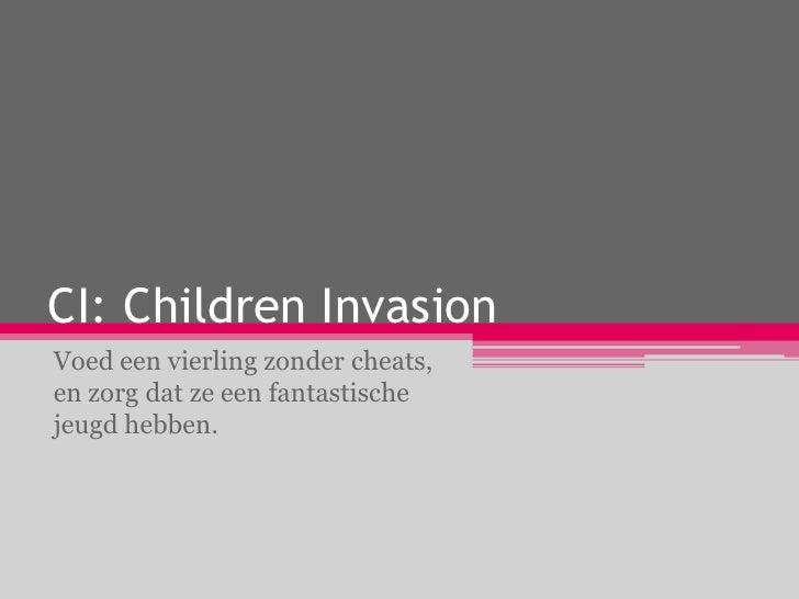 CI: Children InvasionVoed een vierling zonder cheats,en zorg dat ze een fantastischejeugd hebben.