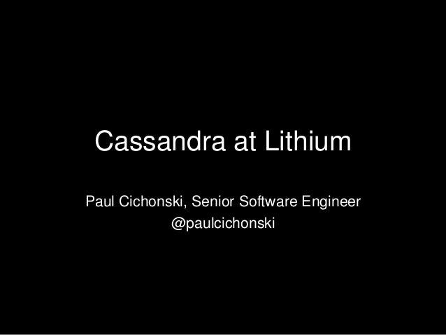 Cassandra at Lithium Paul Cichonski, Senior Software Engineer @paulcichonski