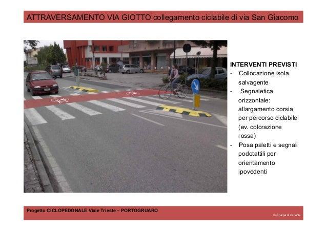 © Scarpa & Drouille ATTRAVERSAMENTO VIA GIOTTO collegamento ciclabile di via San Giacomo Progetto CICLOPEDONALE Viale Trie...