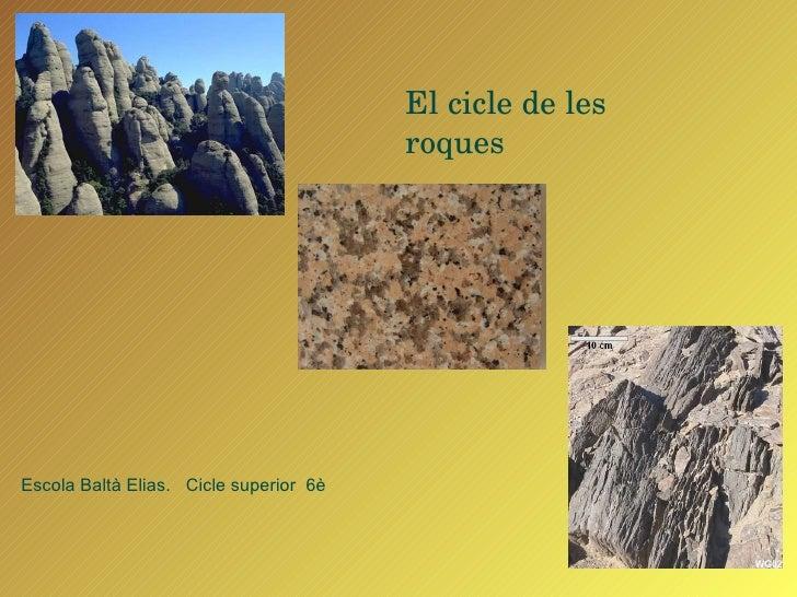 El cicle de les roques Escola Baltà Elias.  Cicle superior  6è