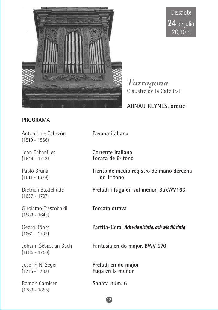 Diumenge 25 de juliol     19 h                       Bellpuig            Esglèsia parroquial      ARNAU REYNÉS, orgue  PRO...