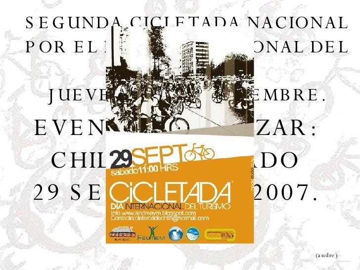 SEGUNDA CICLETADA NACIONAL POR EL DIA INTERNACIONAL DEL TURISMO JUEVES 27 DE SEPTIEMBRE. EVENTO A REALIZAR:  CHILE, dia SÁ...