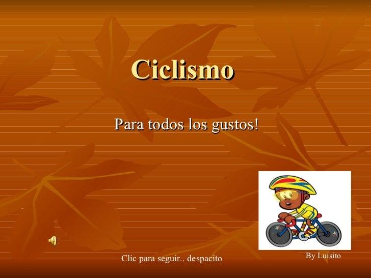 Ciclismo Para todos los gustos! By Luisito   Clic para seguir.. despacito