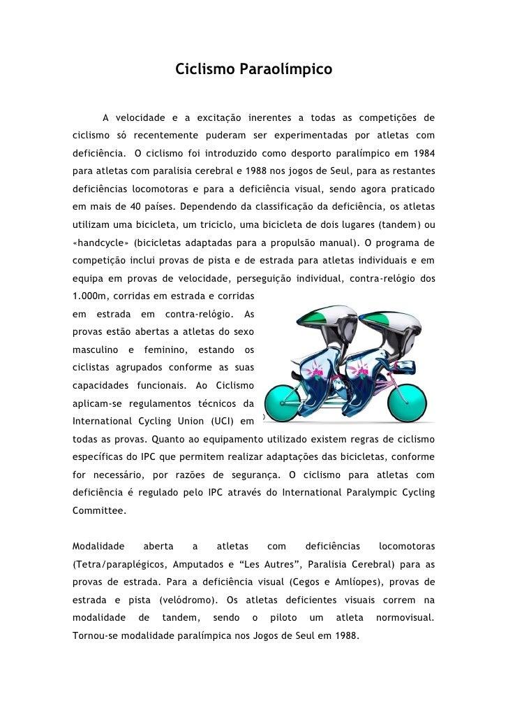 Ciclismo Paraolímpico      A velocidade e a excitação inerentes a todas as competições deciclismo só recentemente puderam ...