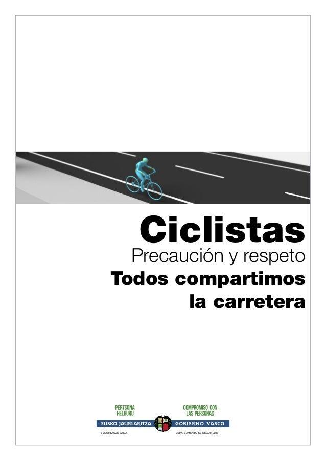 SEGURTASUN SAILA DEPARTAMENTO DE SEGURIDAD Precaución y respeto Todos compartimos la carretera Ciclistas