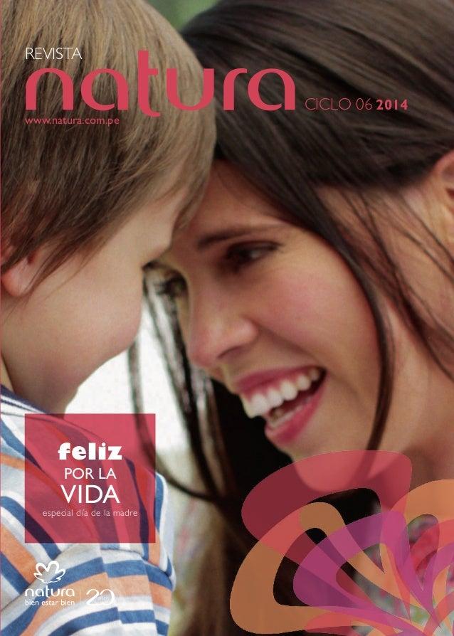 REVISTA www.natura.com.pe CICLO 06 2014 especial día de la madre feliz POR LA VIDA ciclo06/2014PERÚ