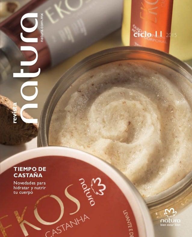 ciclo11/2015 ciclo 11 2015 TIEMPO DE CASTAÑA Novedades para hidratar y nutrir tu cuerpo revista natura.com.mx natura.com.m...