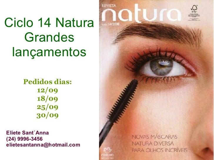Ciclo 14 Natura Grandes lançamentos Pedidos dias: 12/09 18/09 25/09 30/09 Eliete Sant´Anna (24) 9996-3456 [email_address]