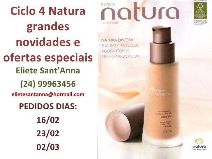 Ciclo 4 Natura grandes novidades e ofertas especiais Eliete Sant'Anna (24) 99963456 [email_address] PEDIDOS DIAS: 16/02 23...