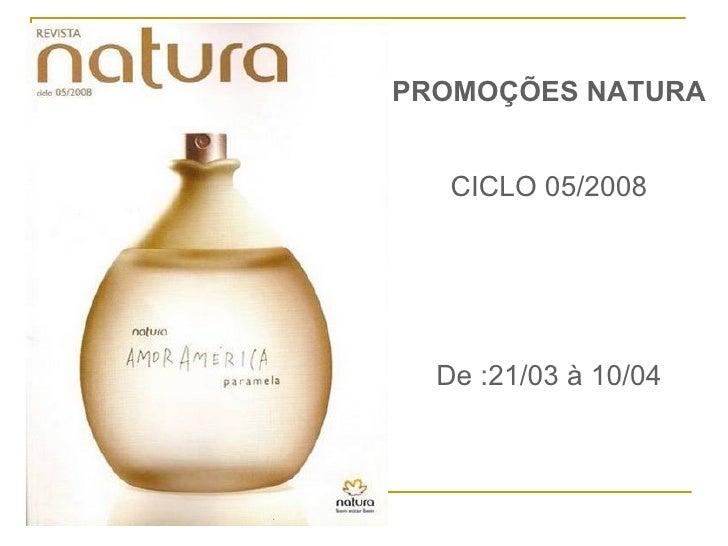 PROMOÇÕES NATURA CICLO 05/2008 De :21/03 à 10/04