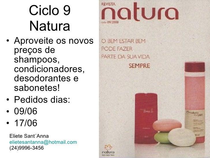 Ciclo 9 Natura <ul><li>Aproveite os novos preços de shampoos, condicionadores, desodorantes e sabonetes! </li></ul><ul><li...