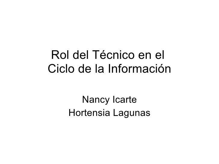 Rol del Técnico en el  Ciclo de la Información Nancy Icarte Hortensia Lagunas