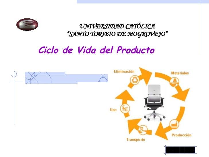 """UNIVERSIDAD CATÓLICA """"SANTO TORIBIO DE MOGROVEJO"""" Ciclo de Vida del Producto"""