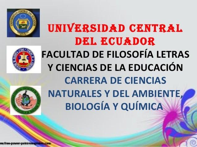 UNIVERSIDAD CENTRALDEL ECUADORFACULTAD DE FILOSOFÍA LETRASY CIENCIAS DE LA EDUCACIÓNCARRERA DE CIENCIASNATURALES Y DEL AMB...