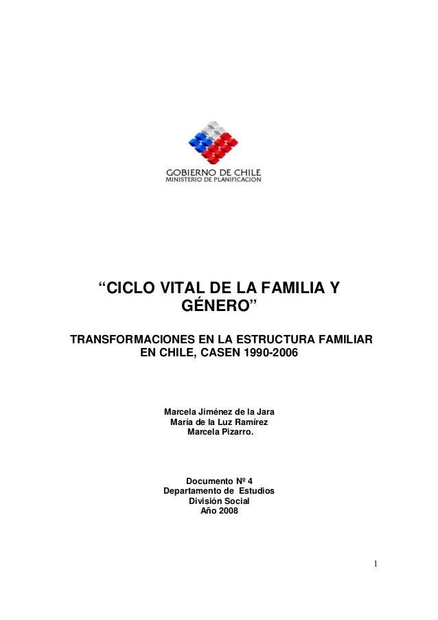 """1 """"CICLO VITAL DE LA FAMILIA Y GÉNERO"""" TRANSFORMACIONES EN LA ESTRUCTURA FAMILIAR EN CHILE, CASEN 1990-2006 Marcela Jiméne..."""