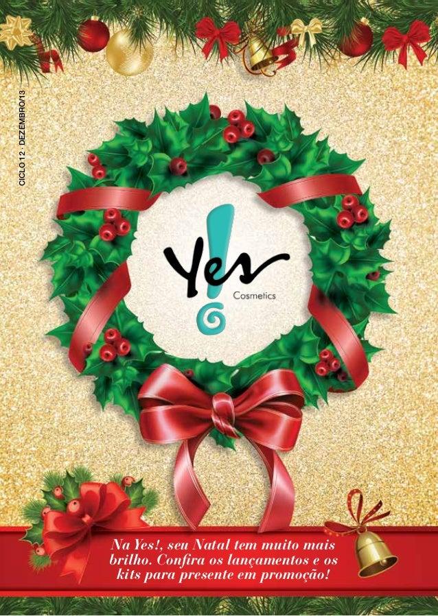 CICLO 12 · DEZEMBRO/13  Na Yes!, seu Natal tem muito mais brilho. Confira os lançamentos e os kits para presente em promoç...