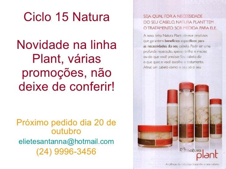 Ciclo 15 Natura Novidade na linha Plant, várias promoções, não deixe de conferir! Próximo pedido dia 20 de outubro [email_...