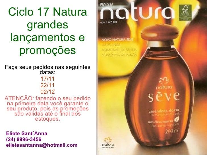 Ciclo 17 Natura grandes lançamentos e promoções Faça seus pedidos nas seguintes datas: 17/11 22/11 02/12 ATENÇÃO: fazendo ...