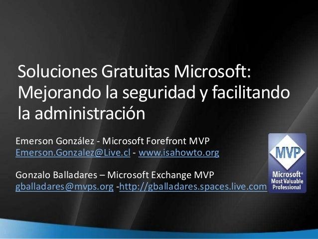 1 Emerson González - Microsoft Forefront MVP Emerson.Gonzalez@Live.cl - www.isahowto.org Gonzalo Balladares – Microsoft Ex...