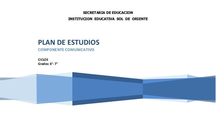 SECRETARIA DE EDUCACION                 INSTITUCION EDUCATIVA SOL DE ORIENTEPLAN DE ESTUDIOSCOMPONENTE COMUNICATIVOCICLO3G...