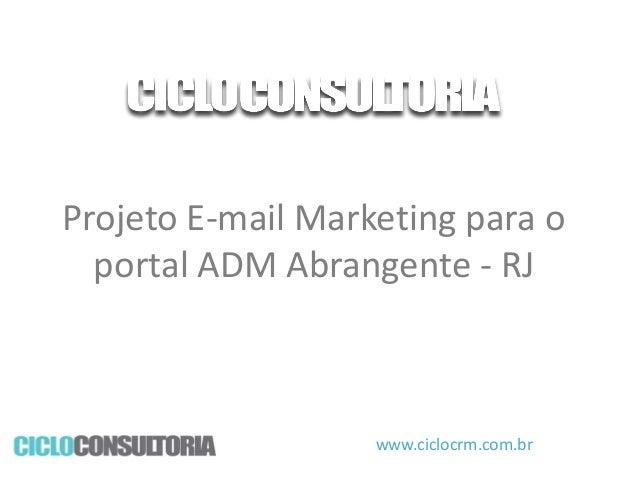 Projeto E-mail Marketing para o portal ADM Abrangente - RJ  www.ciclocrm.com.br