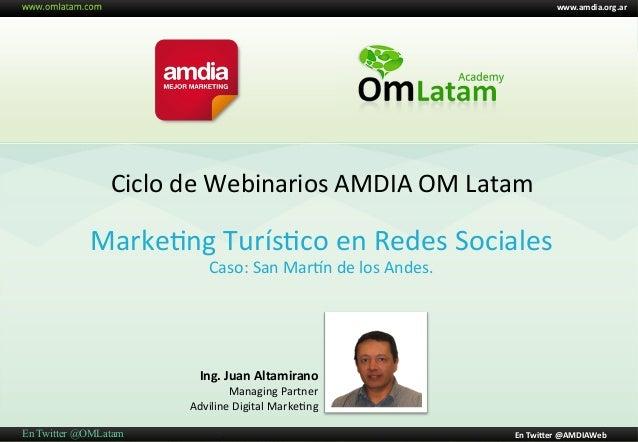 Ciclo  de  Webinarios  AMDIA  OM  Latam   Ing. Juan Altamirano  www.amdia.org.ar  En Twi4er @AMDIAWeb E...