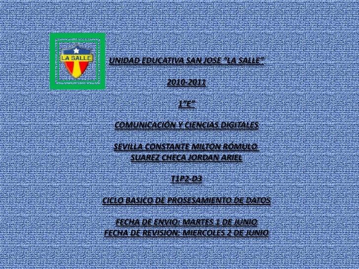 """UNIDAD EDUCATIVA SAN JOSE """"LA SALLE""""<br />2010-2011<br />1""""E""""<br />COMUNICACIÓN Y CIENCIAS DIGITALES<br />SEVILLA CONSTANT..."""