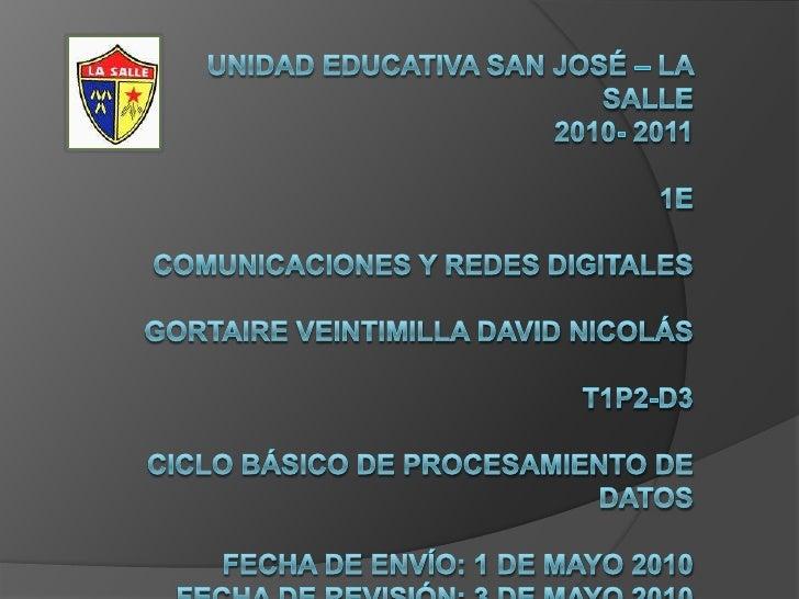 UNIDAD EDUCATIVA SAN JOSÉ – LA SALLE2010- 20111ECOMUNICACIONES Y REDES DIGITALESGORTAIRE VEINTIMILLA DAVID NICOLÁST1P2-D3C...