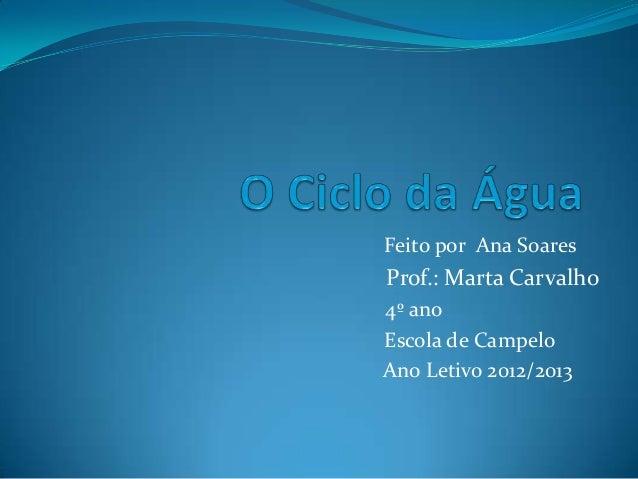 Feito por Ana SoaresProf.: Marta Carvalho4º anoEscola de CampeloAno Letivo 2012/2013