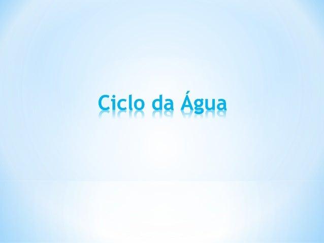 O ciclo da água corresponde ao conjunto de mudanças, delugar e de estado físico, que acontecem com a água ao longodo tempo.