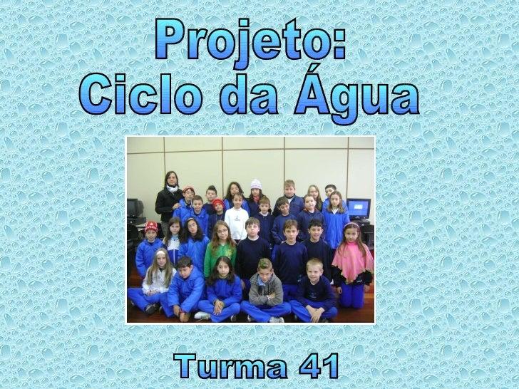 Projeto: Ciclo da Água Turma 41