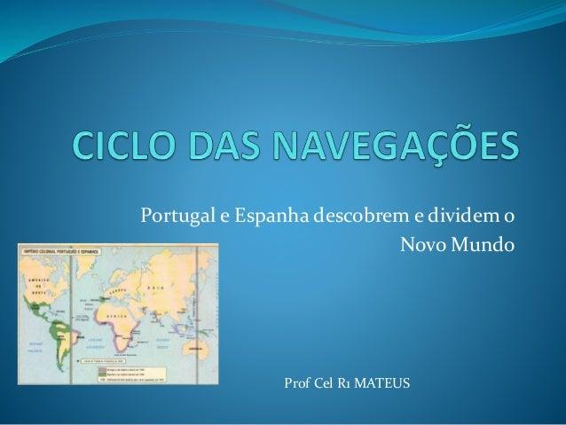 Portugal e Espanha descobrem e dividem o Novo Mundo Prof Cel R1 MATEUS