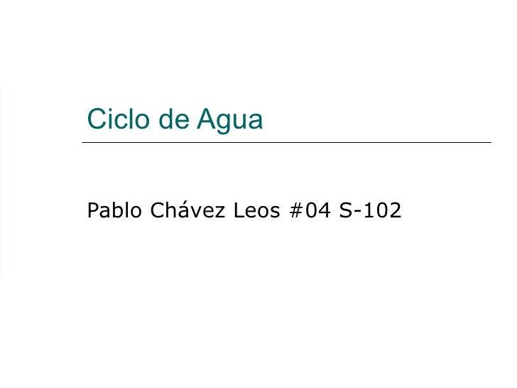 Ciclo de Agua Pablo Chávez Leos #04 S-102