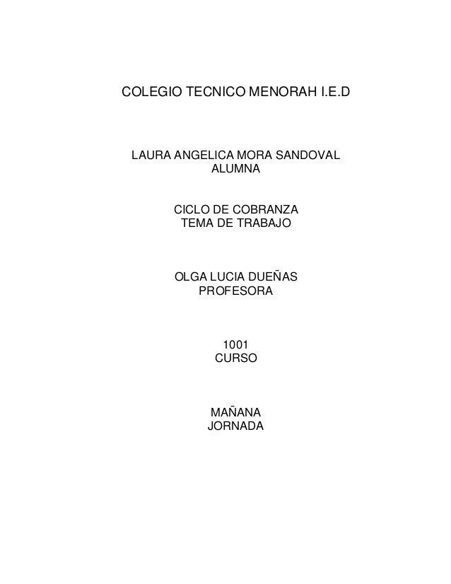COLEGIO TECNICO MENORAH I.E.D  LAURA ANGELICA MORA SANDOVAL ALUMNA  CICLO DE COBRANZA TEMA DE TRABAJO  OLGA LUCIA DUEÑAS P...