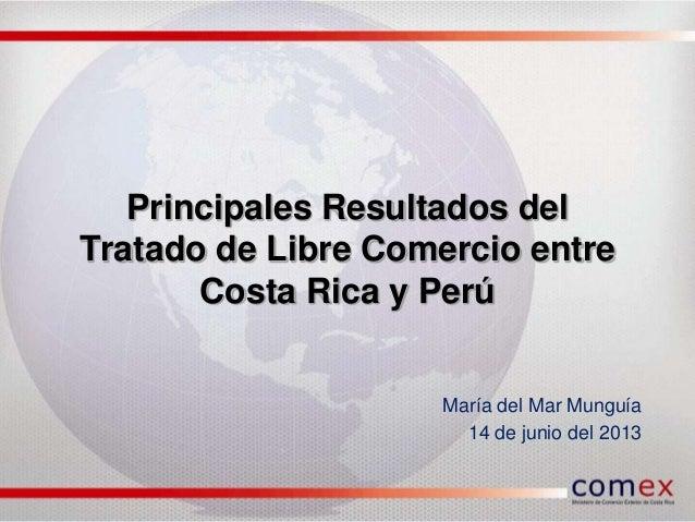 Principales Resultados delTratado de Libre Comercio entreCosta Rica y PerúMaría del Mar Munguía14 de junio del 2013