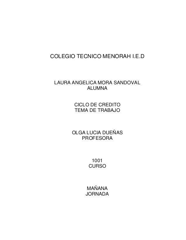 COLEGIO TECNICO MENORAH I.E.D  LAURA ANGELICA MORA SANDOVAL ALUMNA  CICLO DE CREDITO TEMA DE TRABAJO  OLGA LUCIA DUEÑAS PR...