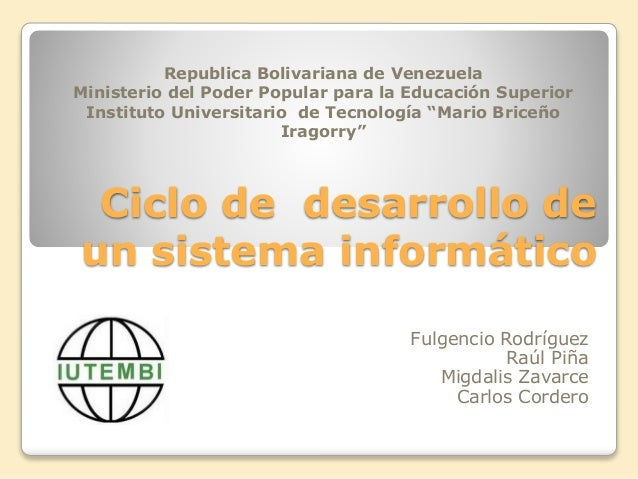Ciclo de desarrollo de un sistema informático Republica Bolivariana de Venezuela Ministerio del Poder Popular para la Educ...